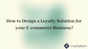 Design a Loyalty Solution for your E-commerce