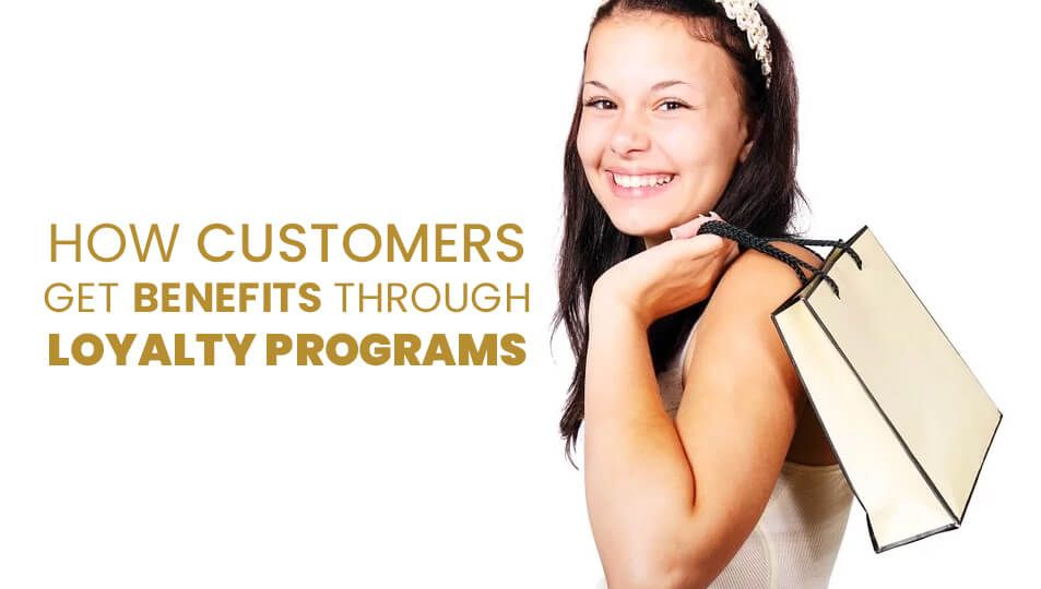 Customers Get Benefits Through Loyalty Programs