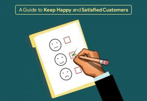 A Guide to Keep Happy and Satisfied Customers