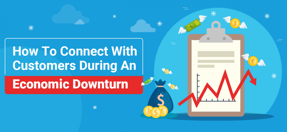 How To Connect With Customers While An Economic Downtrend
