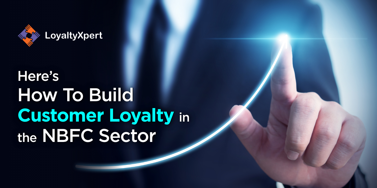 Here's How To Build Customer Loyalty In The NBFC Sector