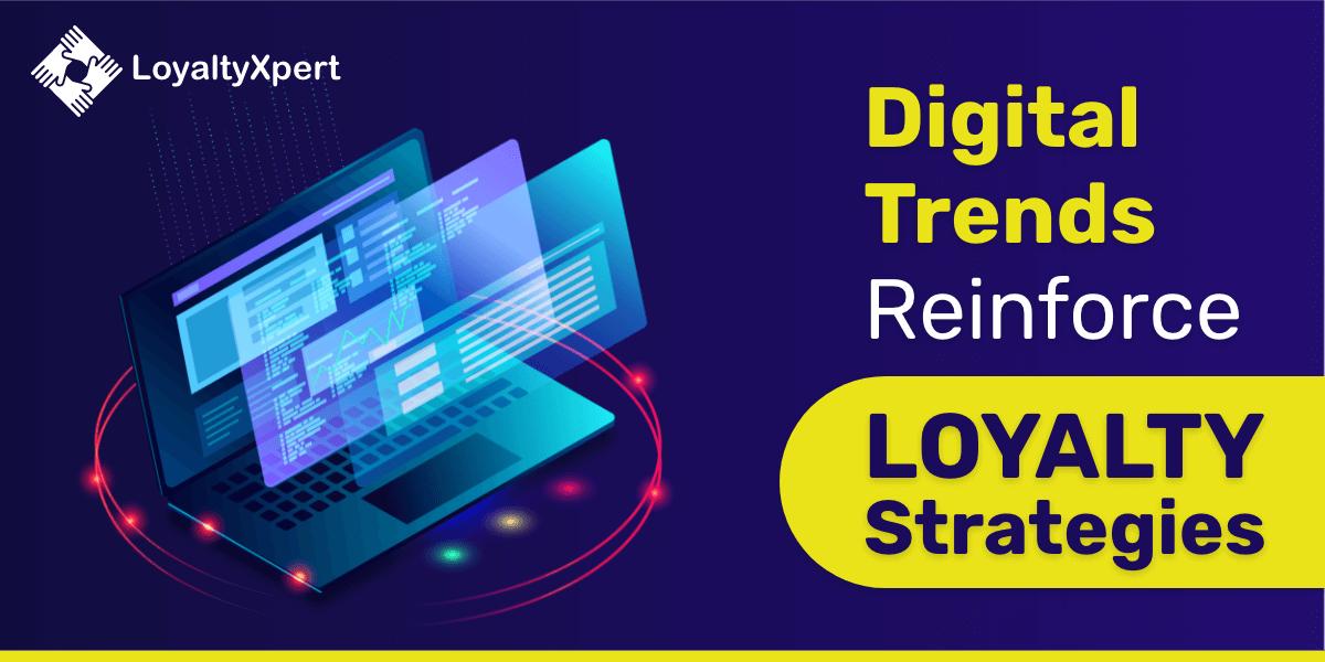 Digital Trends Reinforce Loyalty Strategies