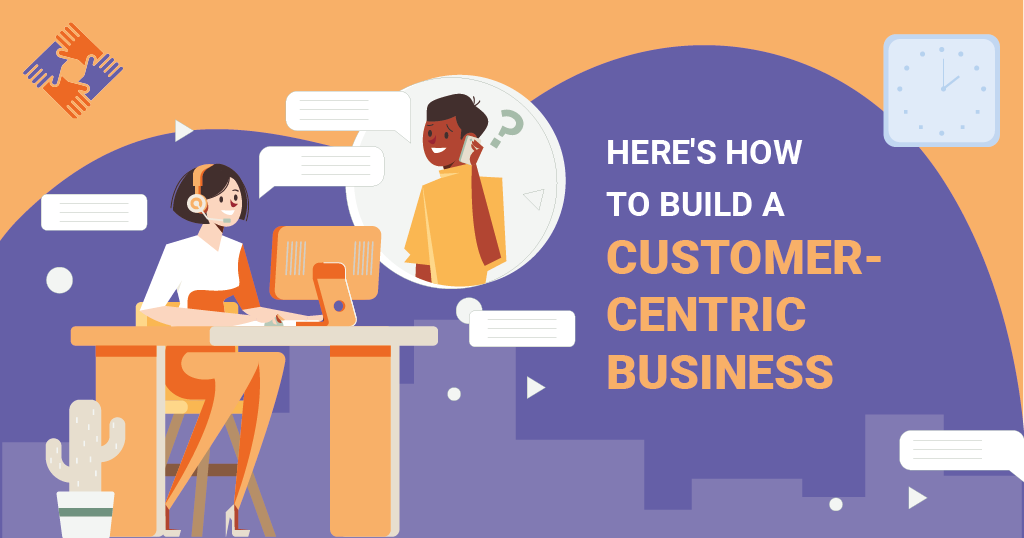 How to Build a Customer-Centric Business