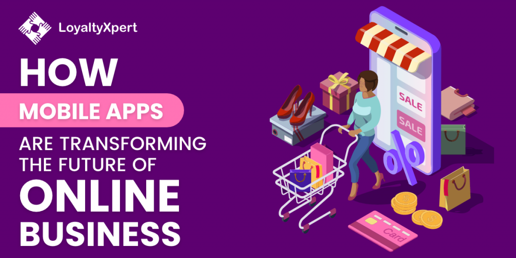 How Mobile Apps are Transforming The Future of Online Business