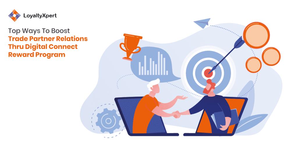Top Ways To Boost Trade Partner Relations Thru Digital Connect Reward Program