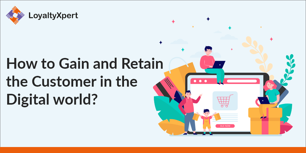 How to Gain and Retain the Customer in the Digital world